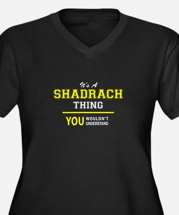 SHADRACH thing, you wouldn't und Plus Size T-Shirt