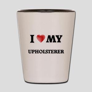 I love my Upholsterer Shot Glass
