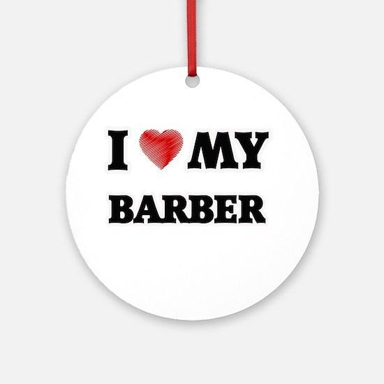 I love my Barber Round Ornament