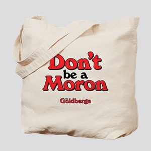 Don't Be A Moron Tote Bag