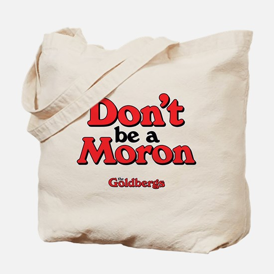 Don't Be A Moron Tote Bag