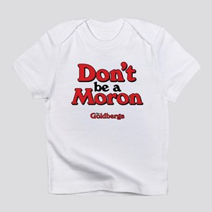 Don't Be A Moron Infant T-Shirt
