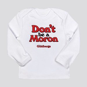 Don't Be A Moron Long Sleeve T-Shirt