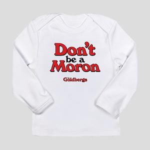 Don't Be A Moron Long Sleeve T-Shirt