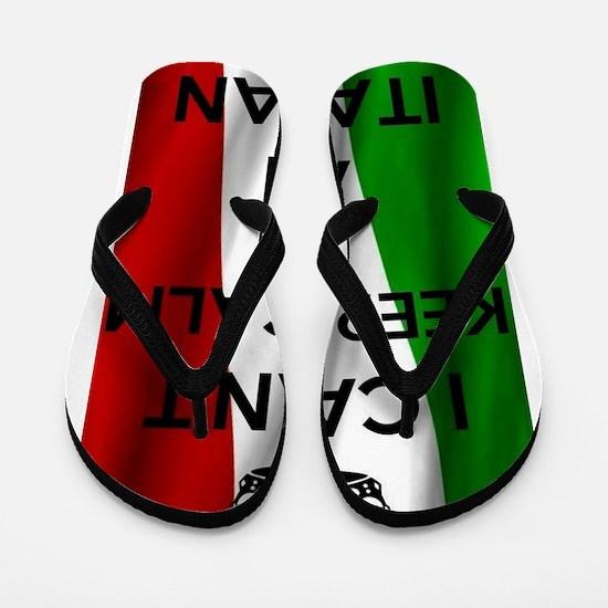 I CAN'T KEEP CALM I'M AN ITALIAN Flip Flops