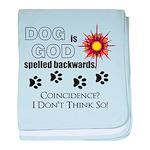 Dog is God Spelled Backwards baby blanket