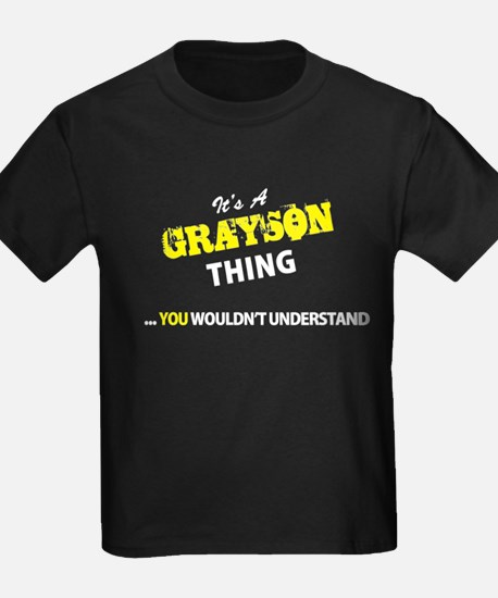 GRAYSON thing, you wouldn't understand T-Shirt
