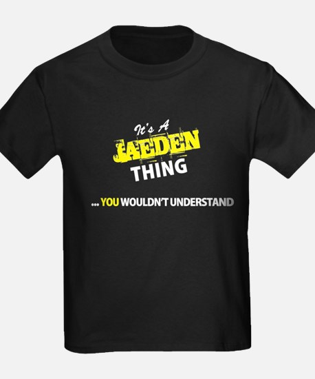 JAEDEN thing, you wouldn't understand T-Shirt