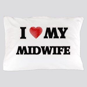 I love my Midwife Pillow Case