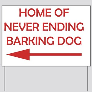 Home of Never Ending Barking Dog Yard Si Yard Sign