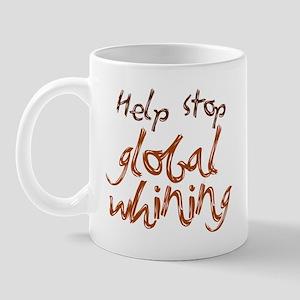 Help Stop Global Whining Mug