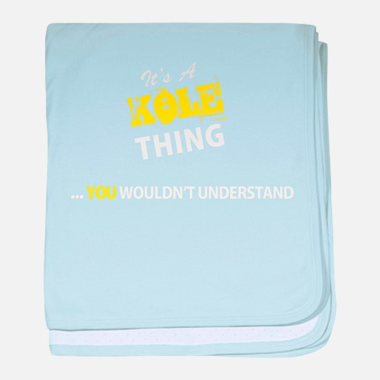 KOLE thing, you wouldn't understand baby blanket