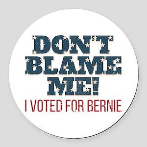 Don't Blame Me - I Voted Bernie Round Car Magnet