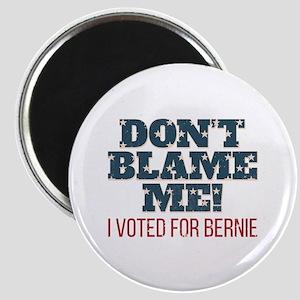 Don't Blame Me - I Voted Bernie Magnet