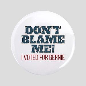 Don't Blame Me - I Voted Bernie Button