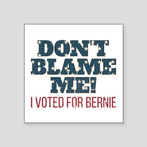 """Don't Blame Me - I Voted Be Square Sticker 3"""" x 3"""""""