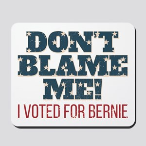 Don't Blame Me - I Voted Bernie Mousepad