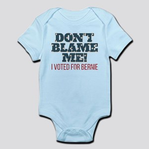 Don't Blame Me - I Voted Bernie Infant Bodysuit