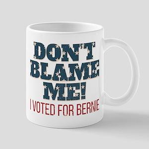 Don't Blame Me - I Voted Bernie Mug