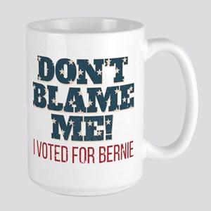 Don't Blame Me - I Voted Bernie Large Mug