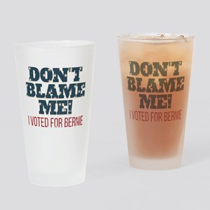 Don't Blame Me - I Voted Bernie Drinking Glass