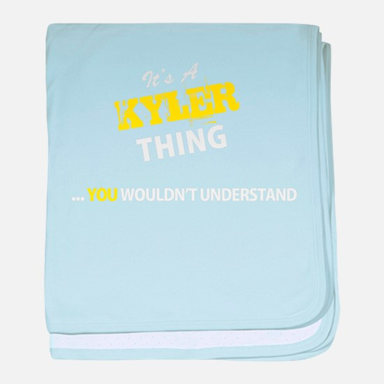 KYLER thing, you wouldn't understand baby blanket