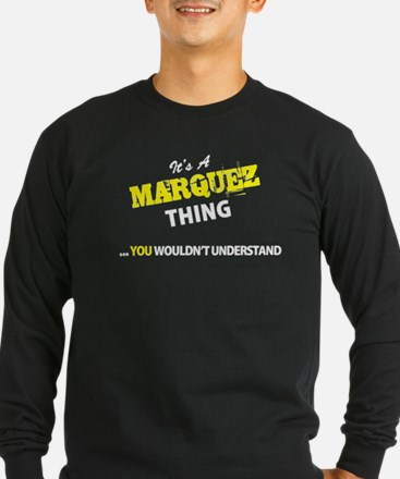 MARQUEZ thing, you wouldn't un Long Sleeve T-Shirt