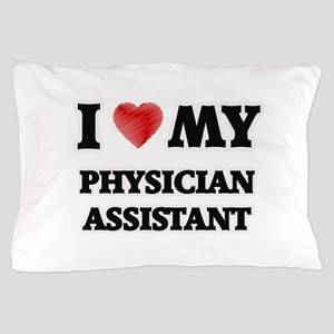 I love my Physician Assistant Pillow Case