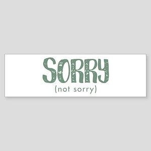 Sorry, not sorry Bumper Sticker