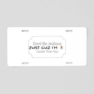 Dont Be Jealous Just Cuz I' Aluminum License Plate