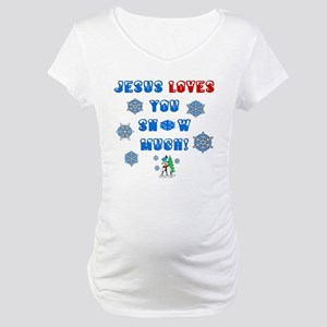 jesus loves you snow much Maternity T-Shirt