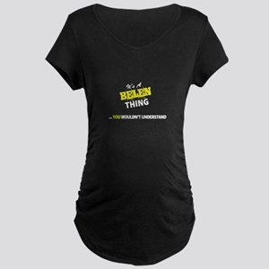 BELEN thing, you wouldn't unders Maternity T-Shirt