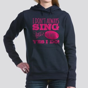 I Don't Always Sing Sweatshirt