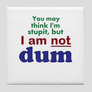Not Stupit Nor Dum Tile Coaster
