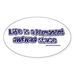 Life is an awkward stage oval sticker