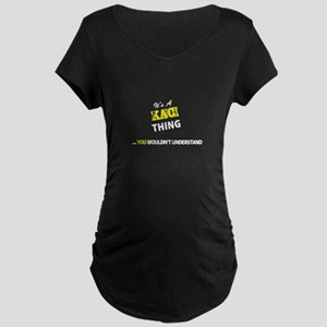 KACI thing, you wouldn't underst Maternity T-Shirt