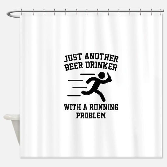Beer Drinker Running Problem Shower Curtain