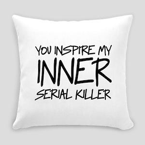 You Inspire My Inner Serial Killer Everyday Pillow