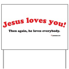 Jesus Loves You...Then Again Yard Sign