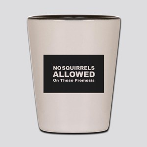 No Squirrels Allowed Shot Glass