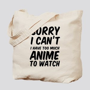 Sorry I Can't I Have Too Much Anime To Watch Tote