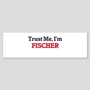 Trust Me, I'm Fischer Bumper Sticker