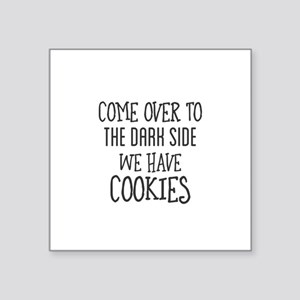 come over to the dark side. we have cookie Sticker