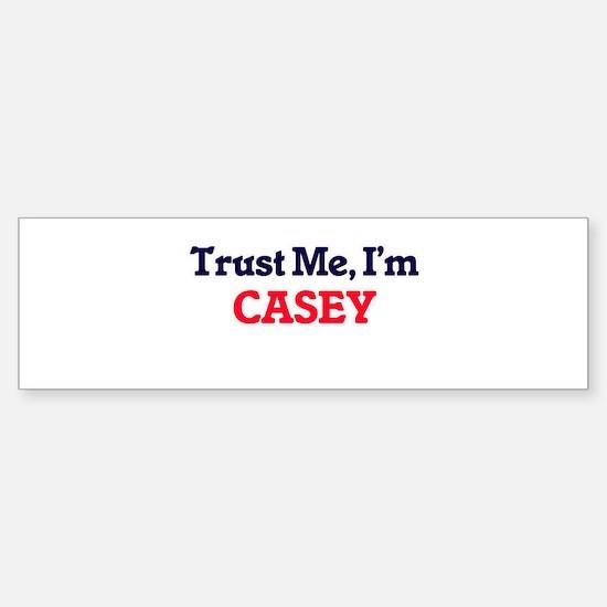 Trust Me, I'm Casey Bumper Bumper Bumper Sticker
