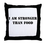 I am Stronger than Food Throw Pillow