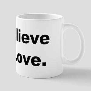 I believe in love. Mugs
