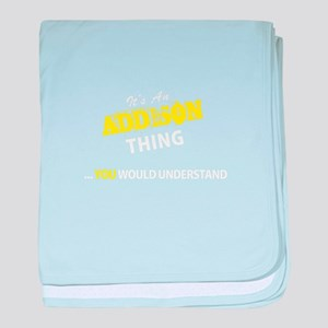 ADDISON thing, you wouldn't understan baby blanket