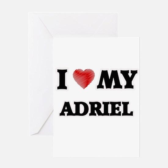 I love my Adriel Greeting Cards