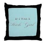 If I Was A Rich Girl Throw Pillow