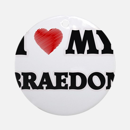 I love my Braedon Round Ornament